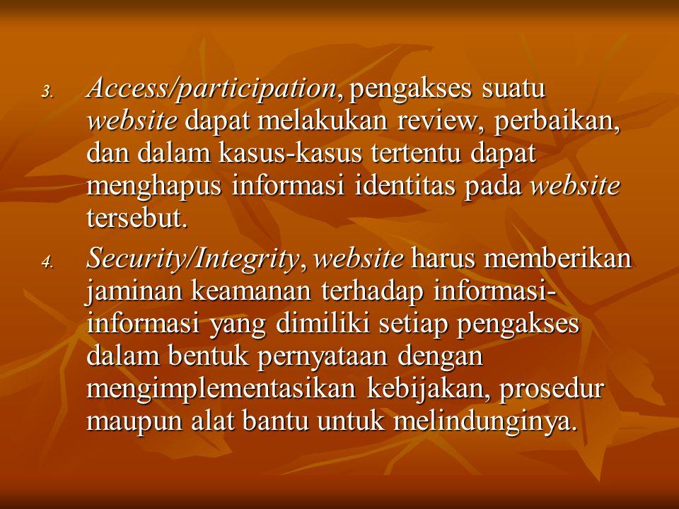 3. Access/participation, pengakses suatu website dapat melakukan review, perbaikan, dan dalam kasus-kasus tertentu dapat menghapus informasi identitas