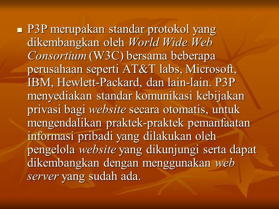  P3P merupakan standar protokol yang dikembangkan oleh World Wide Web Consortium (W3C) bersama beberapa perusahaan seperti AT&T labs, Microsoft, IBM,