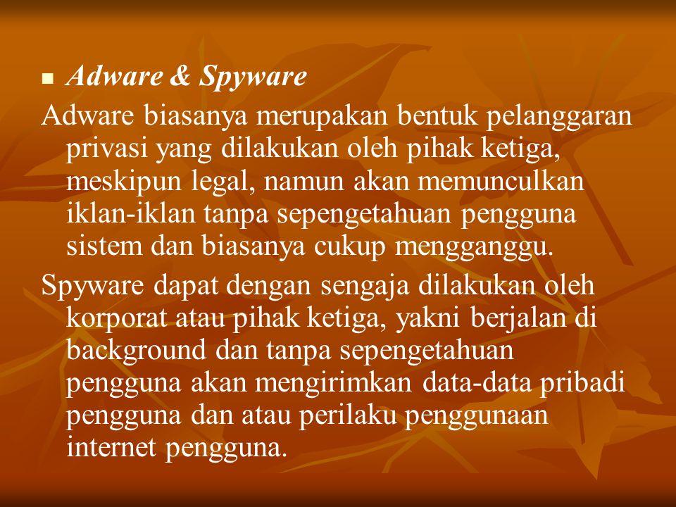   Adware & Spyware Adware biasanya merupakan bentuk pelanggaran privasi yang dilakukan oleh pihak ketiga, meskipun legal, namun akan memunculkan ikl