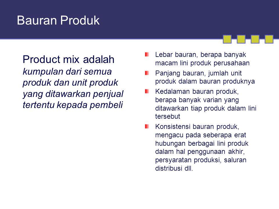 Bauran Produk Product mix adalah kumpulan dari semua produk dan unit produk yang ditawarkan penjual tertentu kepada pembeli Lebar bauran, berapa banya