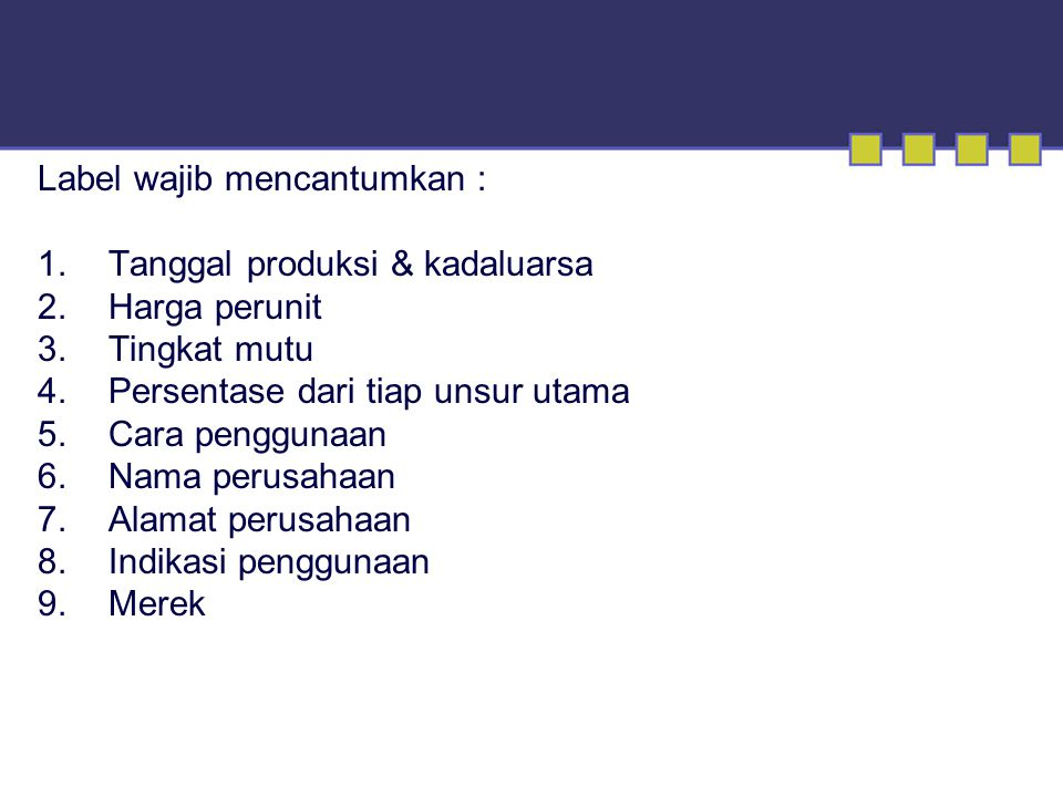 Label wajib mencantumkan : 1.Tanggal produksi & kadaluarsa 2.Harga perunit 3.Tingkat mutu 4.Persentase dari tiap unsur utama 5.Cara penggunaan 6.Nama