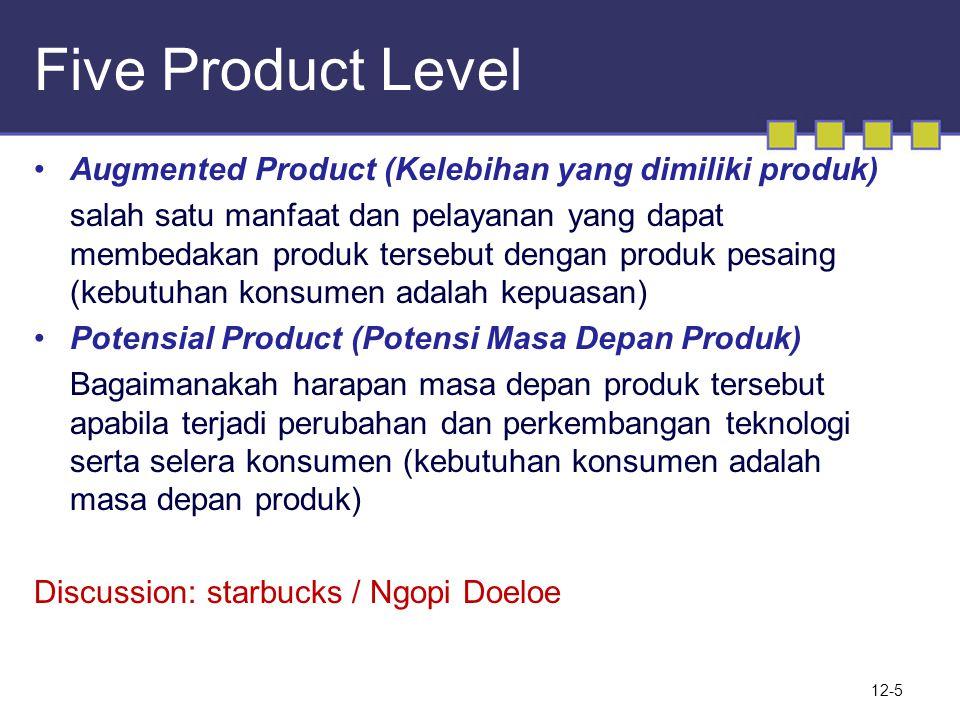 Five Product Level •Augmented Product (Kelebihan yang dimiliki produk) salah satu manfaat dan pelayanan yang dapat membedakan produk tersebut dengan p