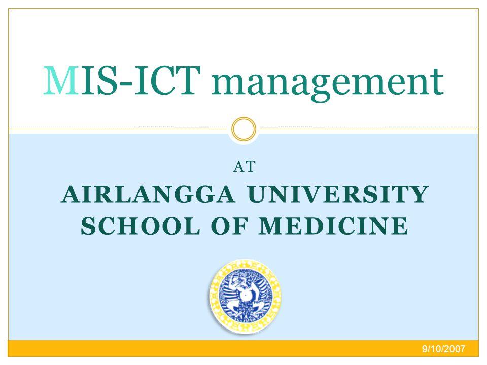 AT AIRLANGGA UNIVERSITY SCHOOL OF MEDICINE MIS-ICT management 9/10/2007