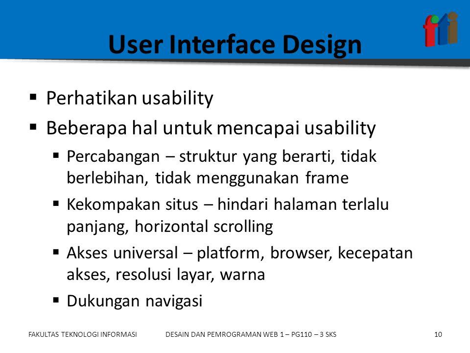 FAKULTAS TEKNOLOGI INFORMASI10DESAIN DAN PEMROGRAMAN WEB 1 – PG110 – 3 SKS User Interface Design  Perhatikan usability  Beberapa hal untuk mencapai