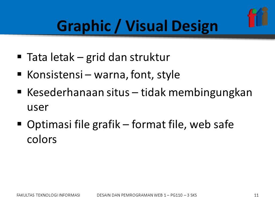 FAKULTAS TEKNOLOGI INFORMASI11DESAIN DAN PEMROGRAMAN WEB 1 – PG110 – 3 SKS Graphic / Visual Design  Tata letak – grid dan struktur  Konsistensi – warna, font, style  Kesederhanaan situs – tidak membingungkan user  Optimasi file grafik – format file, web safe colors