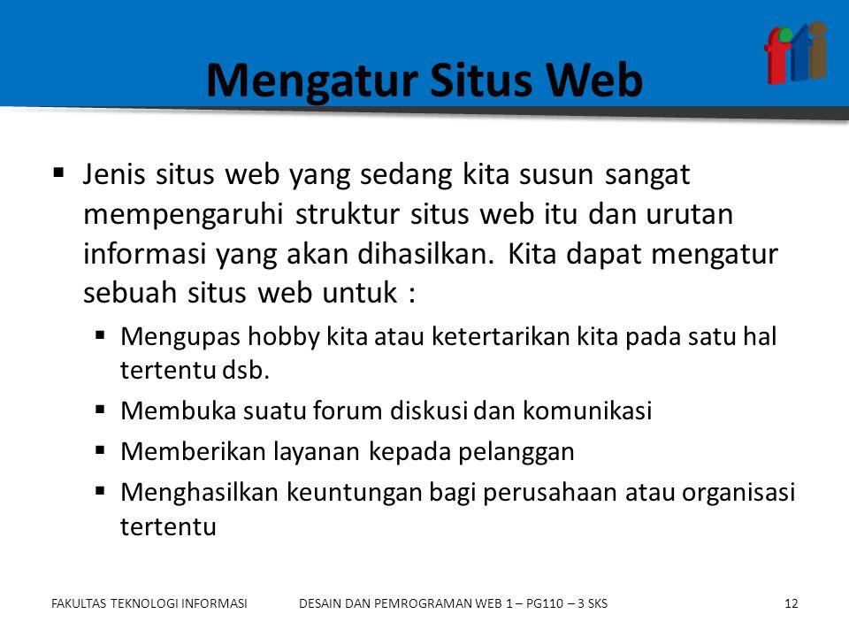 FAKULTAS TEKNOLOGI INFORMASI12DESAIN DAN PEMROGRAMAN WEB 1 – PG110 – 3 SKS Mengatur Situs Web  Jenis situs web yang sedang kita susun sangat mempengaruhi struktur situs web itu dan urutan informasi yang akan dihasilkan.