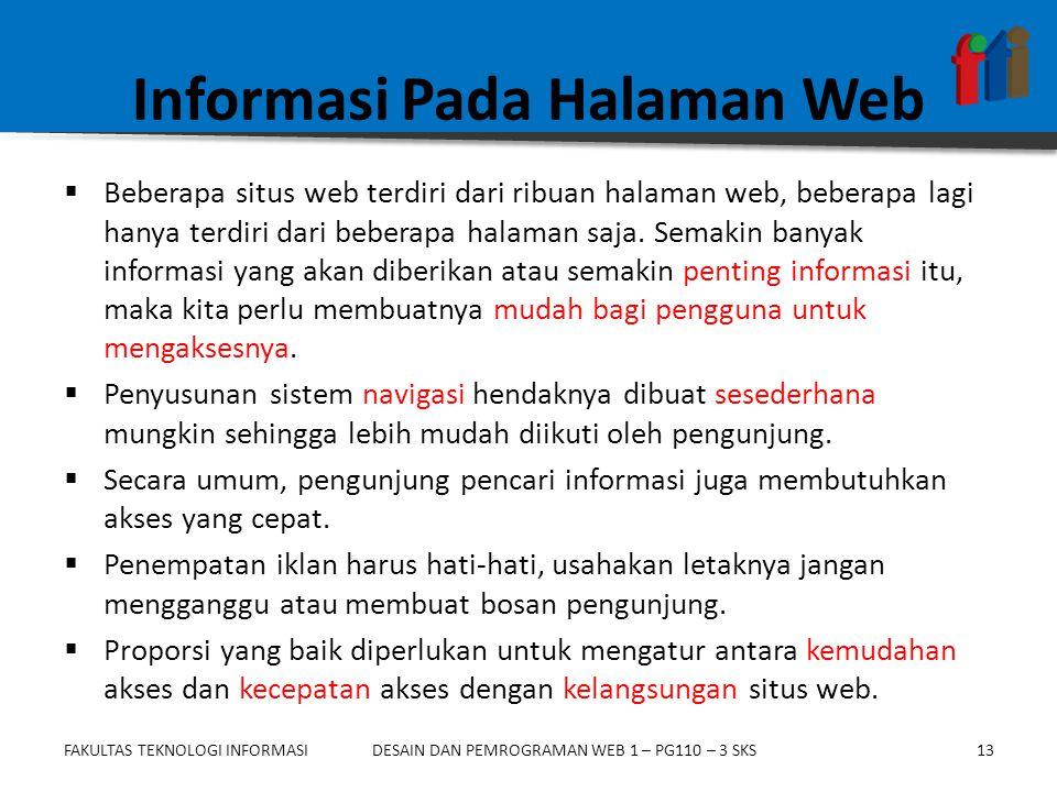 FAKULTAS TEKNOLOGI INFORMASI13DESAIN DAN PEMROGRAMAN WEB 1 – PG110 – 3 SKS Informasi Pada Halaman Web  Beberapa situs web terdiri dari ribuan halaman web, beberapa lagi hanya terdiri dari beberapa halaman saja.