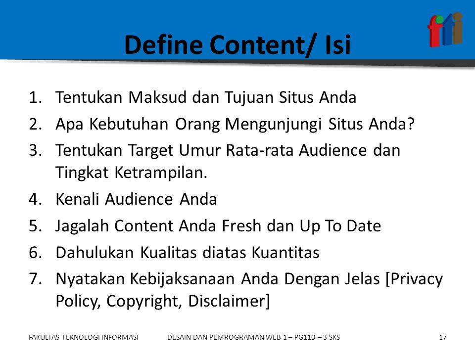 FAKULTAS TEKNOLOGI INFORMASI17DESAIN DAN PEMROGRAMAN WEB 1 – PG110 – 3 SKS Define Content/ Isi 1.Tentukan Maksud dan Tujuan Situs Anda 2.Apa Kebutuhan