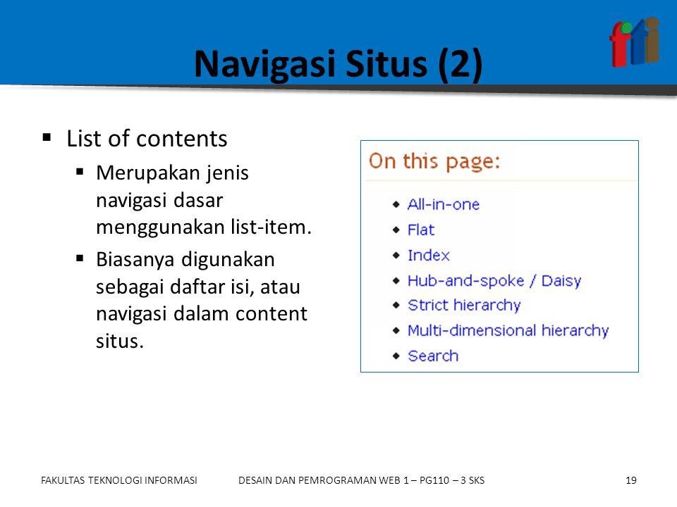 FAKULTAS TEKNOLOGI INFORMASI19DESAIN DAN PEMROGRAMAN WEB 1 – PG110 – 3 SKS Navigasi Situs (2)  List of contents  Merupakan jenis navigasi dasar menggunakan list-item.