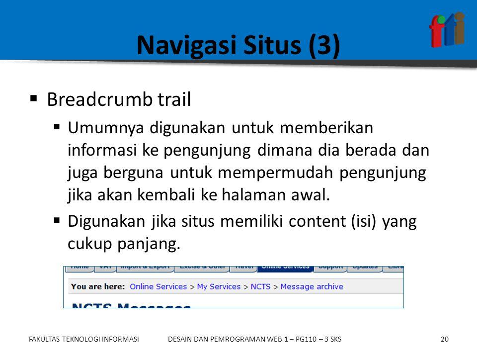 FAKULTAS TEKNOLOGI INFORMASI20DESAIN DAN PEMROGRAMAN WEB 1 – PG110 – 3 SKS Navigasi Situs (3)  Breadcrumb trail  Umumnya digunakan untuk memberikan