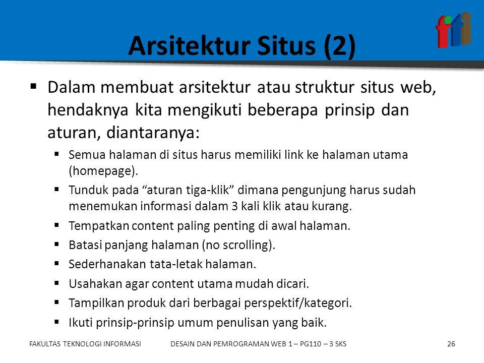 FAKULTAS TEKNOLOGI INFORMASI26DESAIN DAN PEMROGRAMAN WEB 1 – PG110 – 3 SKS Arsitektur Situs (2)  Dalam membuat arsitektur atau struktur situs web, he