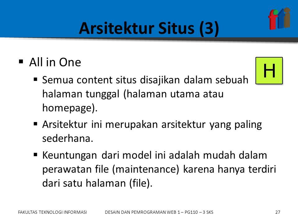 FAKULTAS TEKNOLOGI INFORMASI27DESAIN DAN PEMROGRAMAN WEB 1 – PG110 – 3 SKS Arsitektur Situs (3)  All in One  Semua content situs disajikan dalam sebuah halaman tunggal (halaman utama atau homepage).