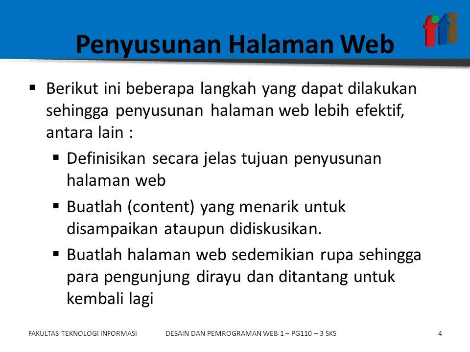 FAKULTAS TEKNOLOGI INFORMASI25DESAIN DAN PEMROGRAMAN WEB 1 – PG110 – 3 SKS Arsitektur Situs (1)  Arsitektur situs menentukan bagaimana situs dan halaman-halaman di dalamnya diorganisasikan, dinamai, dan saling dihubungkan (linked) untuk mempermudah proses browsing dan pencarian informasi oleh pengunjung.