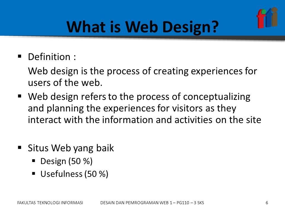 FAKULTAS TEKNOLOGI INFORMASI17DESAIN DAN PEMROGRAMAN WEB 1 – PG110 – 3 SKS Define Content/ Isi 1.Tentukan Maksud dan Tujuan Situs Anda 2.Apa Kebutuhan Orang Mengunjungi Situs Anda.