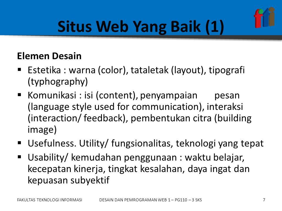 FAKULTAS TEKNOLOGI INFORMASI7DESAIN DAN PEMROGRAMAN WEB 1 – PG110 – 3 SKS Situs Web Yang Baik (1) Elemen Desain  Estetika : warna (color), tataletak