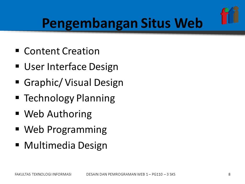 FAKULTAS TEKNOLOGI INFORMASI8DESAIN DAN PEMROGRAMAN WEB 1 – PG110 – 3 SKS Pengembangan Situs Web  Content Creation  User Interface Design  Graphic/