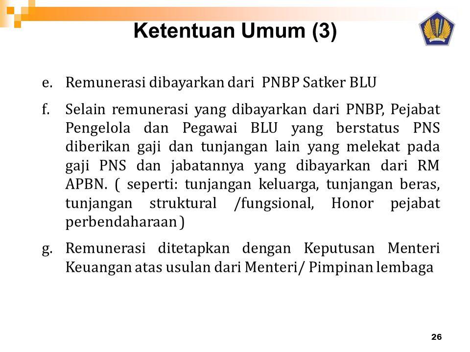 Ketentuan Umum (3) 26 e.Remunerasi dibayarkan dari PNBP Satker BLU f.Selain remunerasi yang dibayarkan dari PNBP, Pejabat Pengelola dan Pegawai BLU yang berstatus PNS diberikan gaji dan tunjangan lain yang melekat pada gaji PNS dan jabatannya yang dibayarkan dari RM APBN.