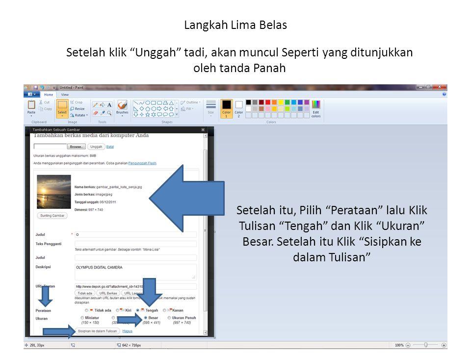 Langkah Lima Belas Setelah klik Unggah tadi, akan muncul Seperti yang ditunjukkan oleh tanda Panah Setelah itu, Pilih Perataan lalu Klik Tulisan Tengah dan Klik Ukuran Besar.