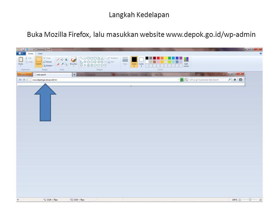 Langkah Kedelapan Buka Mozilla Firefox, lalu masukkan website www.depok.go.id/wp-admin