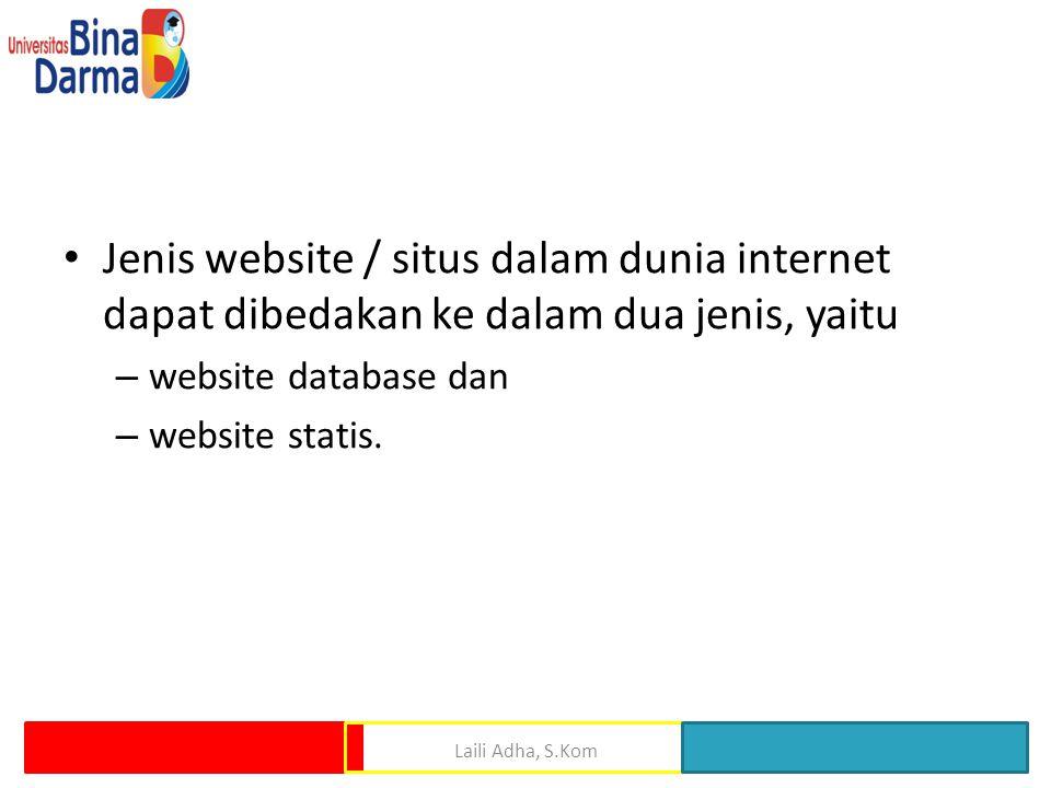 • Jenis website / situs dalam dunia internet dapat dibedakan ke dalam dua jenis, yaitu – website database dan – website statis.