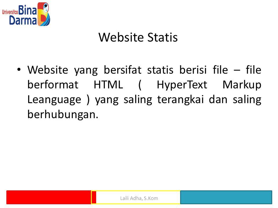 Website Statis • Website yang bersifat statis berisi file – file berformat HTML ( HyperText Markup Leanguage ) yang saling terangkai dan saling berhub