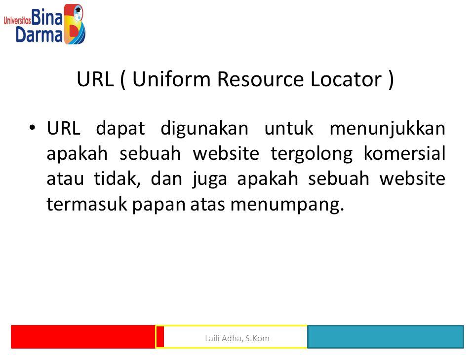 URL ( Uniform Resource Locator ) • URL dapat digunakan untuk menunjukkan apakah sebuah website tergolong komersial atau tidak, dan juga apakah sebuah website termasuk papan atas menumpang.