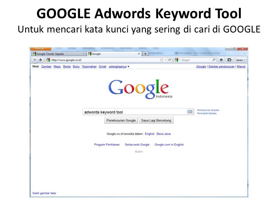 GOOGLE Adwords Keyword Tool Untuk mencari kata kunci yang sering di cari di GOOGLE