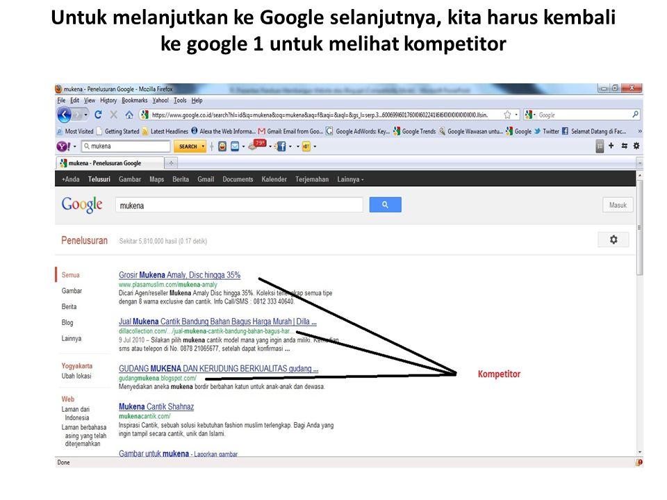 Untuk melanjutkan ke Google selanjutnya, kita harus kembali ke google 1 untuk melihat kompetitor