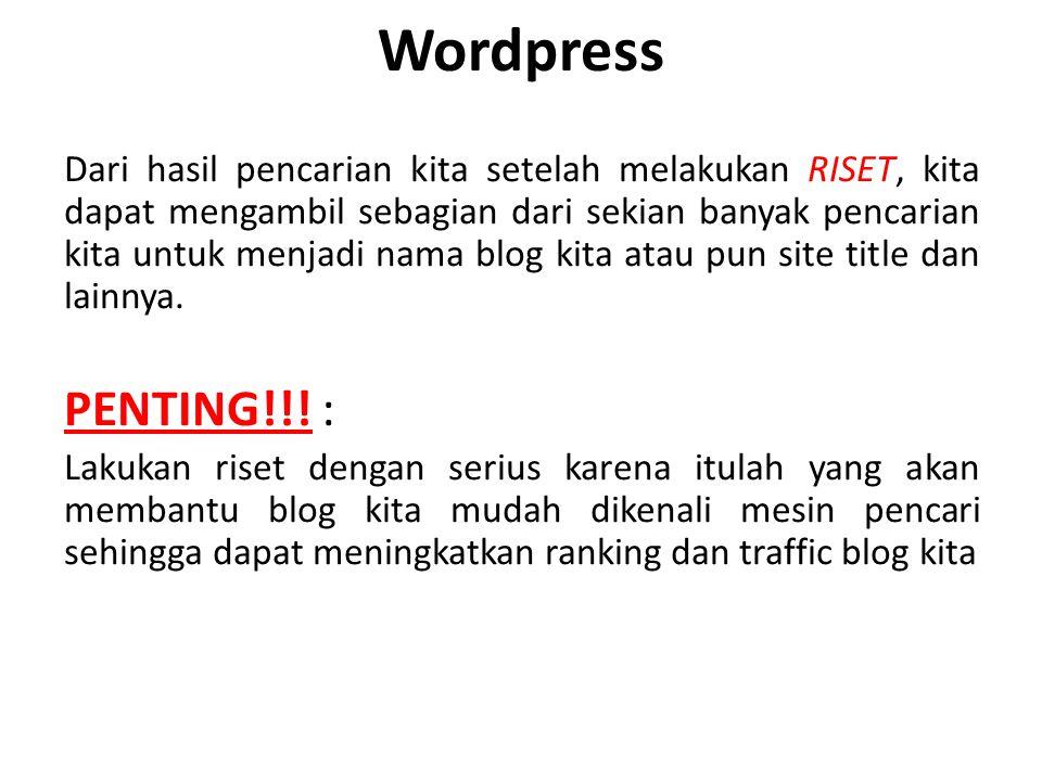 Wordpress Dari hasil pencarian kita setelah melakukan RISET, kita dapat mengambil sebagian dari sekian banyak pencarian kita untuk menjadi nama blog kita atau pun site title dan lainnya.