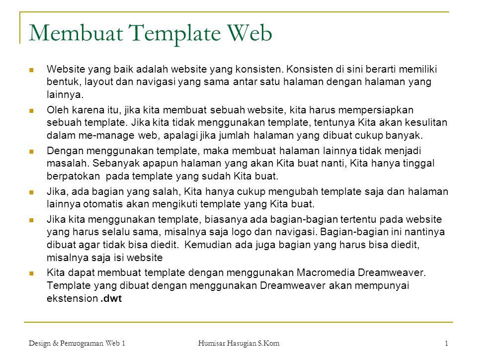 Design & Pemrograman Web 1 Humisar Hasugian S.Kom 1 Membuat Template Web  Website yang baik adalah website yang konsisten. Konsisten di sini berarti