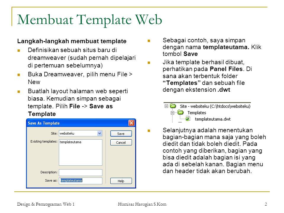 Design & Pemrograman Web 1 Humisar Hasugian S.Kom 2 Membuat Template Web Langkah-langkah membuat template  Definisikan sebuah situs baru di dreamweav