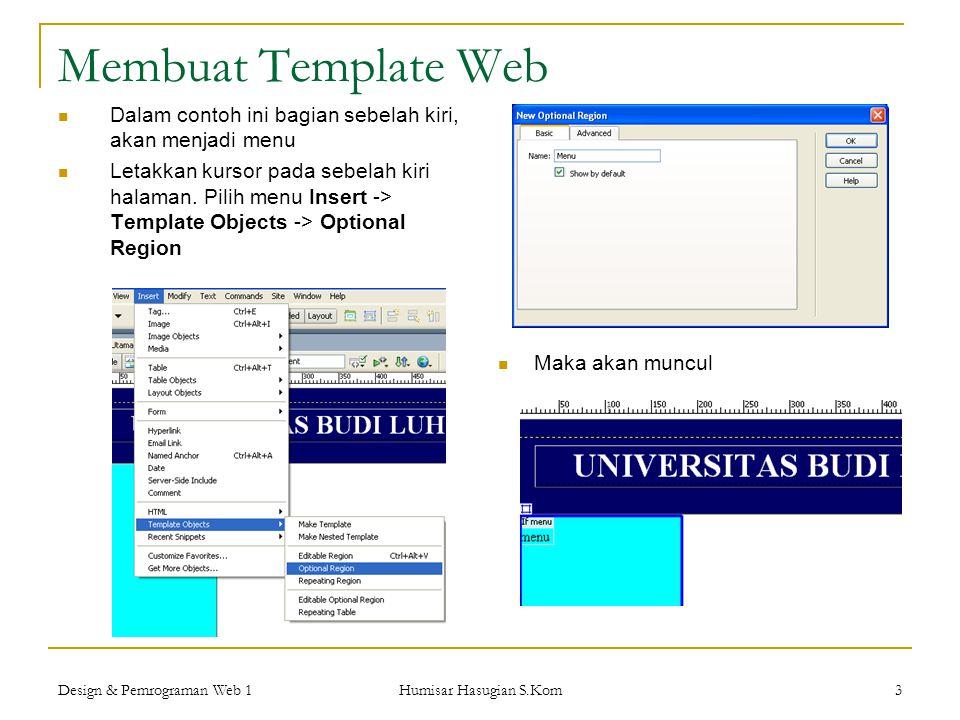 Design & Pemrograman Web 1 Humisar Hasugian S.Kom 3 Membuat Template Web  Dalam contoh ini bagian sebelah kiri, akan menjadi menu  Letakkan kursor p