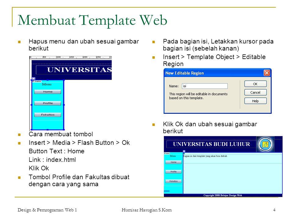 Design & Pemrograman Web 1 Humisar Hasugian S.Kom 4 Membuat Template Web  Hapus menu dan ubah sesuai gambar berikut  Cara membuat tombol  Insert >