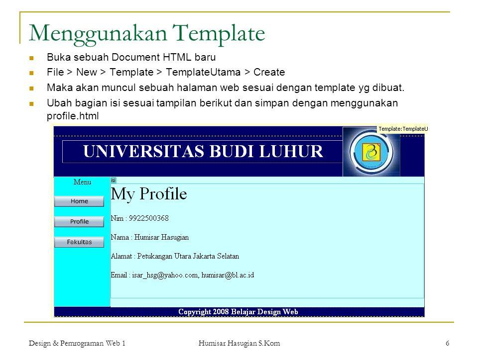 Design & Pemrograman Web 1 Humisar Hasugian S.Kom 6 Menggunakan Template  Buka sebuah Document HTML baru  File > New > Template > TemplateUtama > Cr