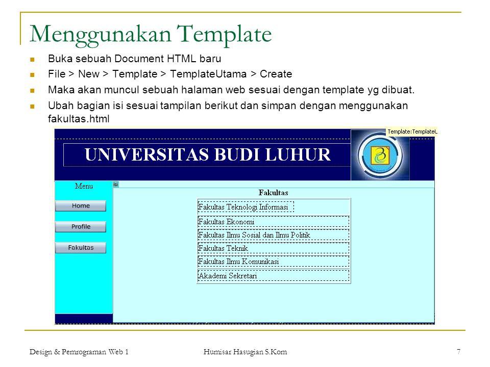 Design & Pemrograman Web 1 Humisar Hasugian S.Kom 7 Menggunakan Template  Buka sebuah Document HTML baru  File > New > Template > TemplateUtama > Cr