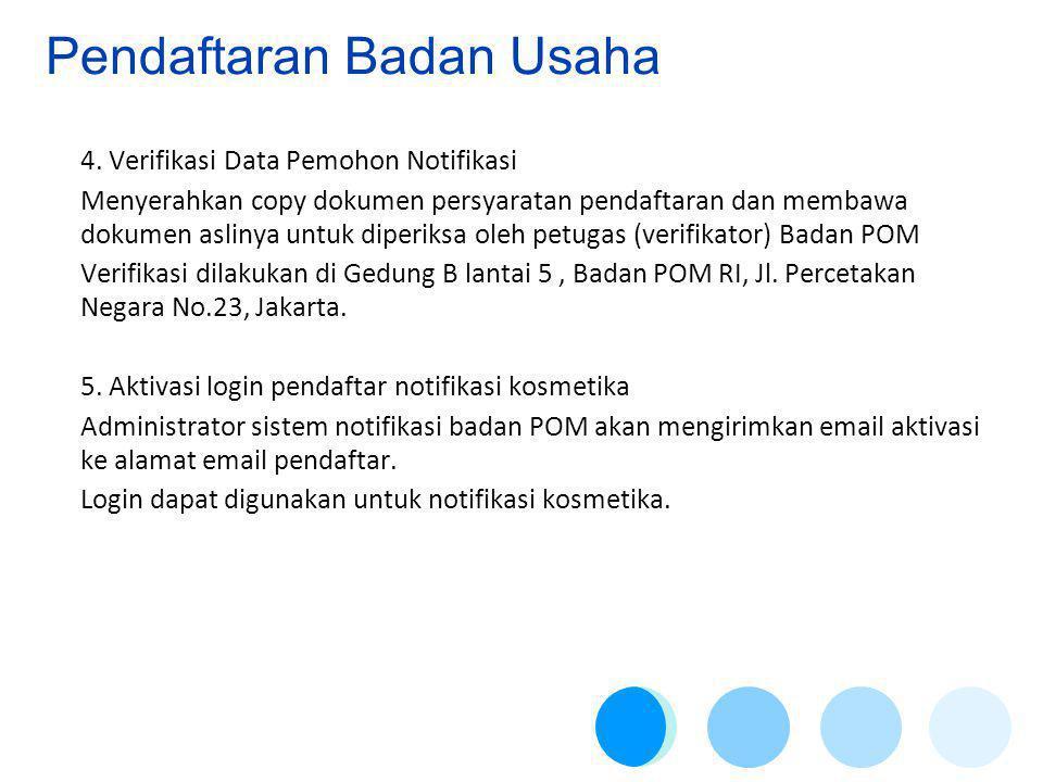 4. Verifikasi Data Pemohon Notifikasi Menyerahkan copy dokumen persyaratan pendaftaran dan membawa dokumen aslinya untuk diperiksa oleh petugas (verif