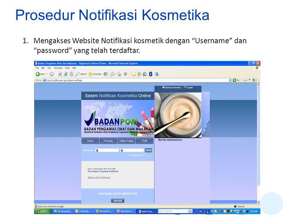 Prosedur Notifikasi Kosmetika 1.Mengakses Website Notifikasi kosmetik dengan Username dan password yang telah terdaftar.