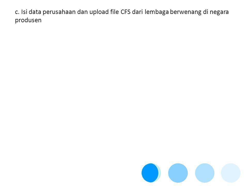 c. Isi data perusahaan dan upload file CFS dari lembaga berwenang di negara produsen