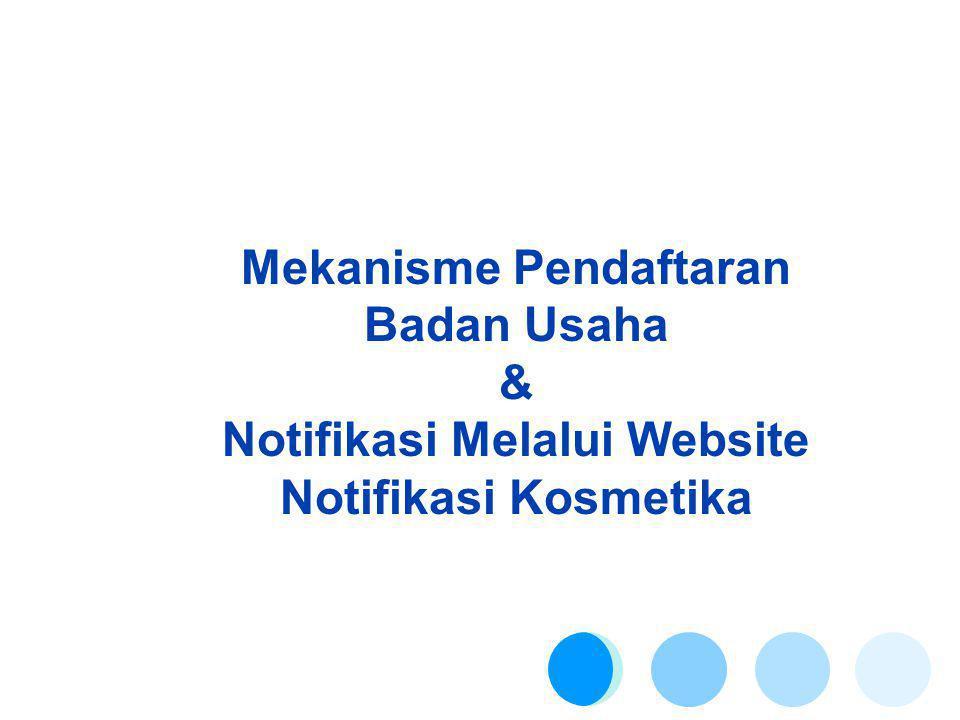 Mekanisme Pendaftaran Badan Usaha & Notifikasi Melalui Website Notifikasi Kosmetika
