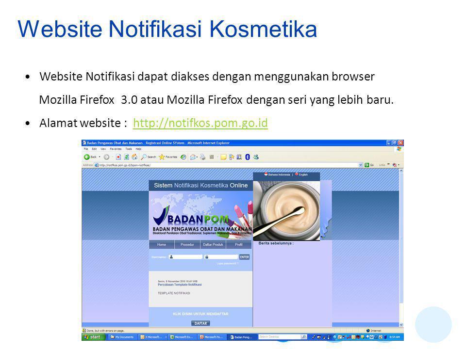 Website Notifikasi Kosmetika • Website Notifikasi dapat diakses dengan menggunakan browser Mozilla Firefox 3.0 atau Mozilla Firefox dengan seri yang lebih baru.