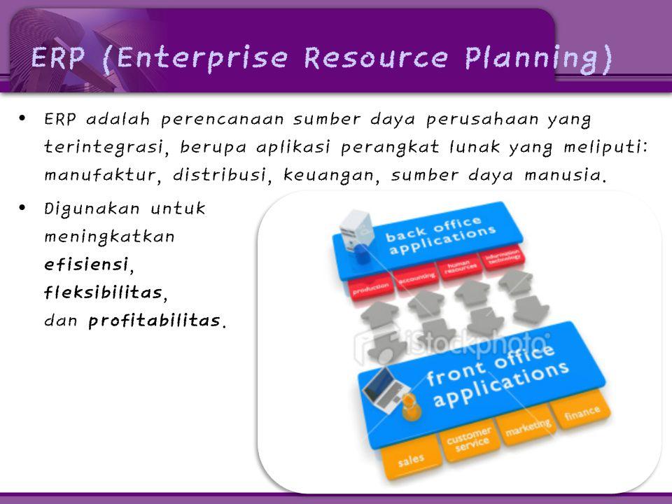 ERP (Enterprise Resource Planning) • ERP adalah perencanaan sumber daya perusahaan yang terintegrasi, berupa aplikasi perangkat lunak yang meliputi: manufaktur, distribusi, keuangan, sumber daya manusia.