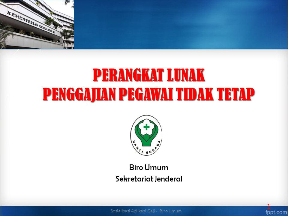 PERANGKAT LUNAK PENGGAJIAN PEGAWAI TIDAK TETAP Biro Umum Sekretariat Jenderal 1 Sosialisasi Aplikasi Gaji - Biro Umum
