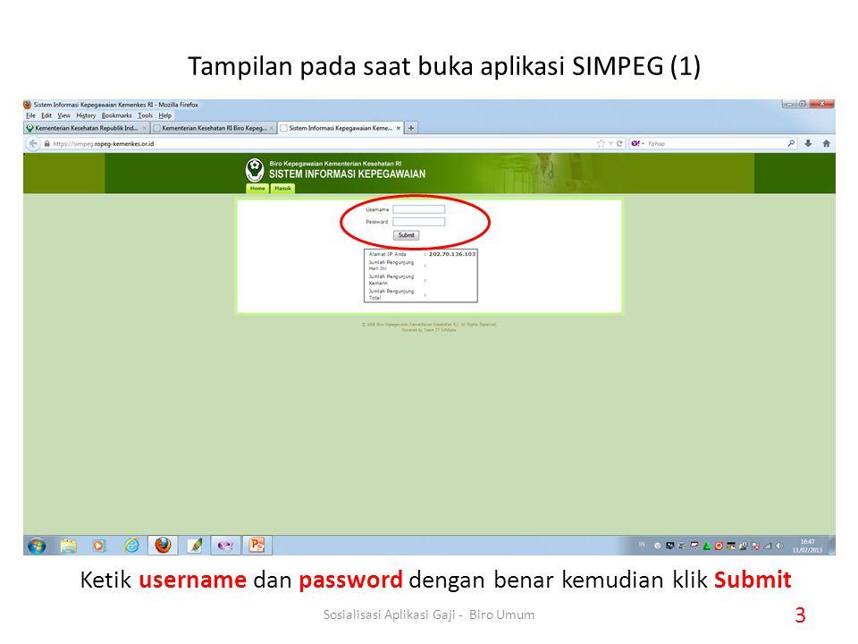 Tampilan pada saat buka aplikasi SIMPEG (1) Ketik username dan password dengan benar kemudian klik Submit 3 Sosialisasi Aplikasi Gaji - Biro Umum