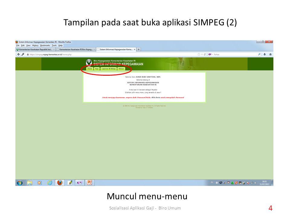 Tampilan pada saat buka aplikasi SIMPEG (2) Muncul menu-menu 4 Sosialisasi Aplikasi Gaji - Biro Umum
