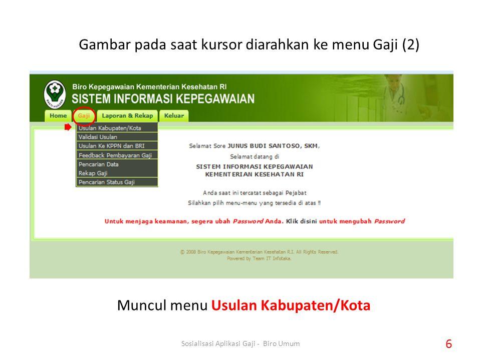 Gambar pada saat kursor diarahkan ke menu Gaji (2) Muncul menu Usulan Kabupaten/Kota 6 Sosialisasi Aplikasi Gaji - Biro Umum