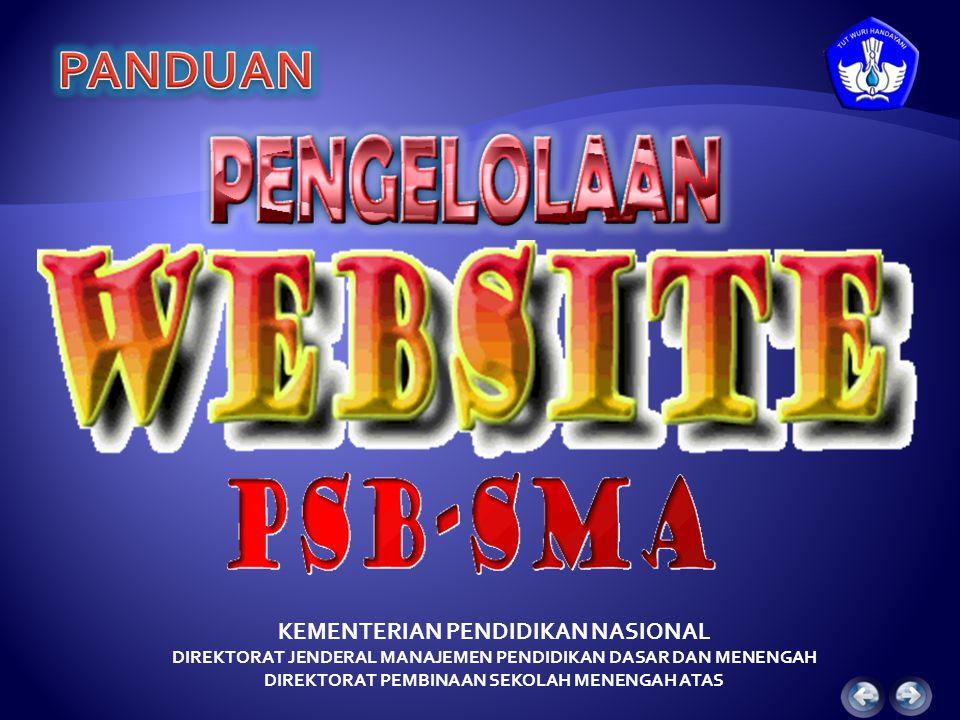 KEMENTERIAN PENDIDIKAN NASIONAL DIREKTORAT JENDERAL MANAJEMEN PENDIDIKAN DASAR DAN MENENGAH DIREKTORAT PEMBINAAN SEKOLAH MENENGAH ATAS Website PSB-SMA adalah website yang berisi bahan ajar, bahan uji dan berbagai informasi tentang kebijakan, program implementasi penyelenggaraan pendidikan SMA yang dapat diakses oleh semua pihak melalui alamat : http://www.psb-psma.org http://psb.dikmenum.co.id