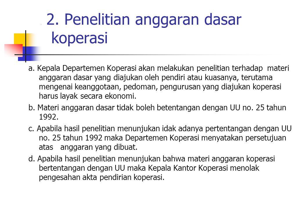 . 2. Penelitian anggaran dasar koperasi a. Kepala Departemen Koperasi akan melakukan penelitian terhadap materi anggaran dasar yang diajukan oleh pend