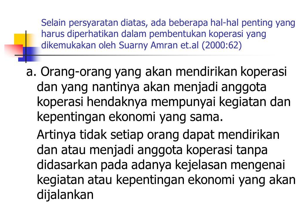 Selain persyaratan diatas, ada beberapa hal-hal penting yang harus diperhatikan dalam pembentukan koperasi yang dikemukakan oleh Suarny Amran et.al (2