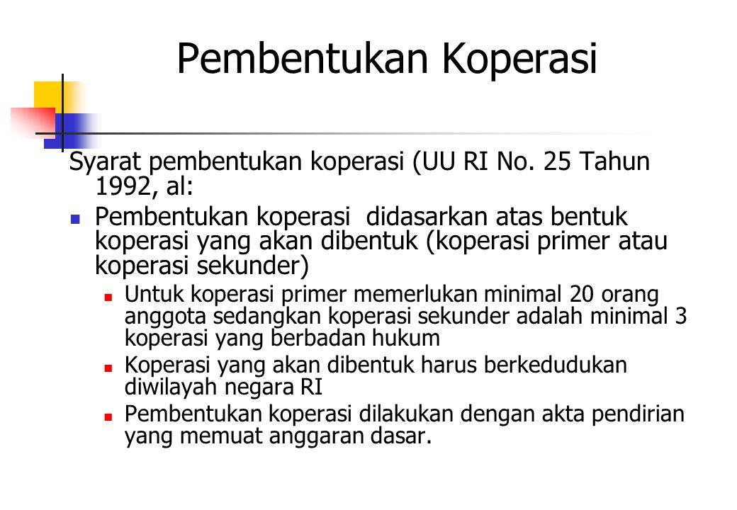 Pembentukan Koperasi Syarat pembentukan koperasi (UU RI No. 25 Tahun 1992, al:  Pembentukan koperasi didasarkan atas bentuk koperasi yang akan dibent