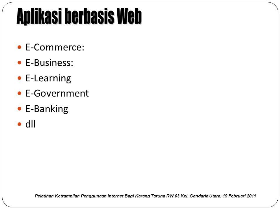  E-Commerce:  E-Business:  E-Learning  E-Government  E-Banking  dll Pelatihan Ketrampilan Penggunaan Internet Bagi Karang Taruna RW.03 Kel.